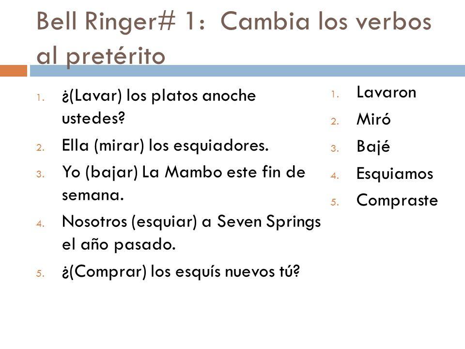 Bell Ringer# 1: Cambia los verbos al pretérito 1. ¿(Lavar) los platos anoche ustedes.