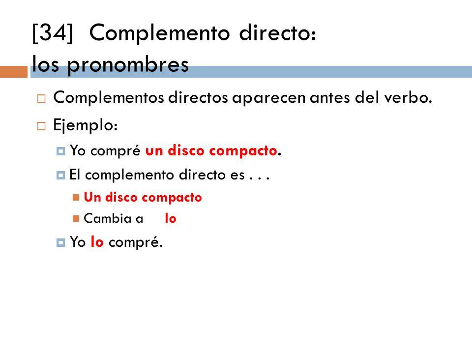 [34] Complemento directo: los pronombres Complementos directos aparecen antes del verbo.