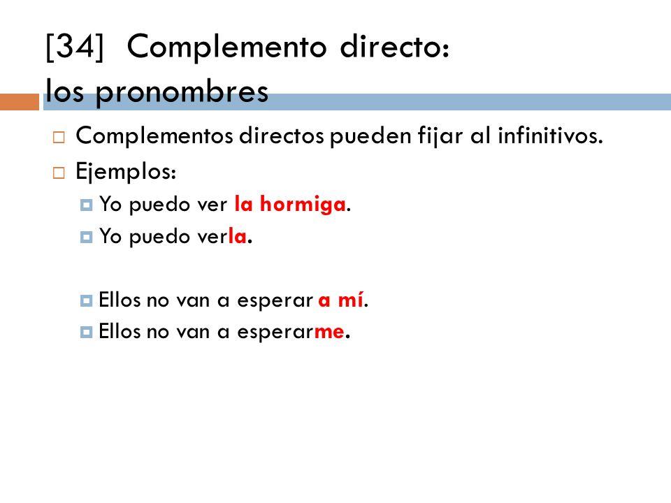 [34] Complemento directo: los pronombres Complementos directos pueden fijar al infinitivos.