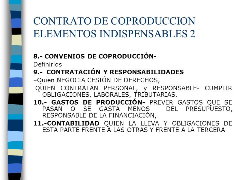 CONTRATO DE COPRODUCCION ELEMENTOS INDISPENSABLES 2 8.- CONVENIOS DE COPRODUCCIÓN- Definirlos 9.- CONTRATACIÓN Y RESPONSABILIDADES –Quien NEGOCIA CESI