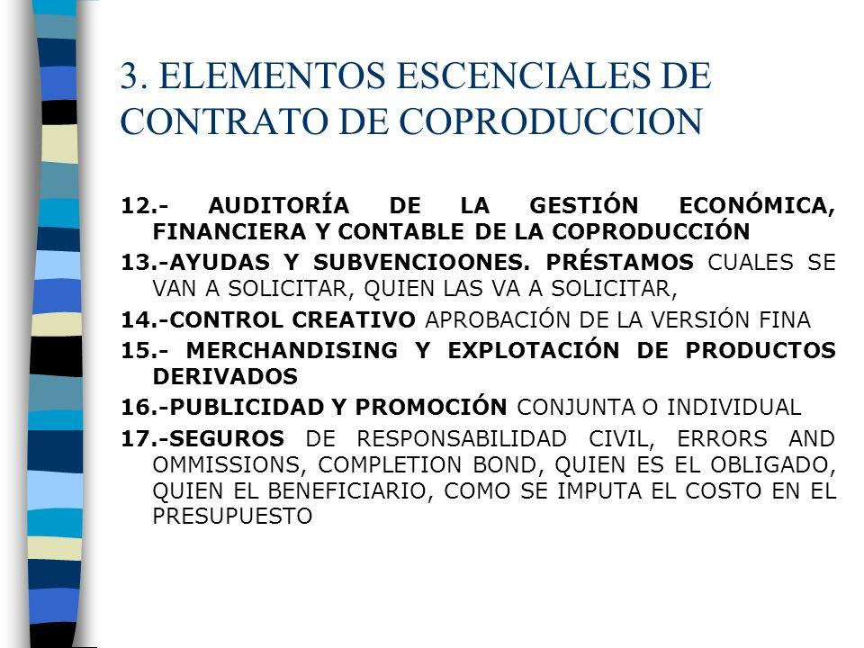 3. ELEMENTOS ESCENCIALES DE CONTRATO DE COPRODUCCION 12.- AUDITORÍA DE LA GESTIÓN ECONÓMICA, FINANCIERA Y CONTABLE DE LA COPRODUCCIÓN 13.-AYUDAS Y SUB