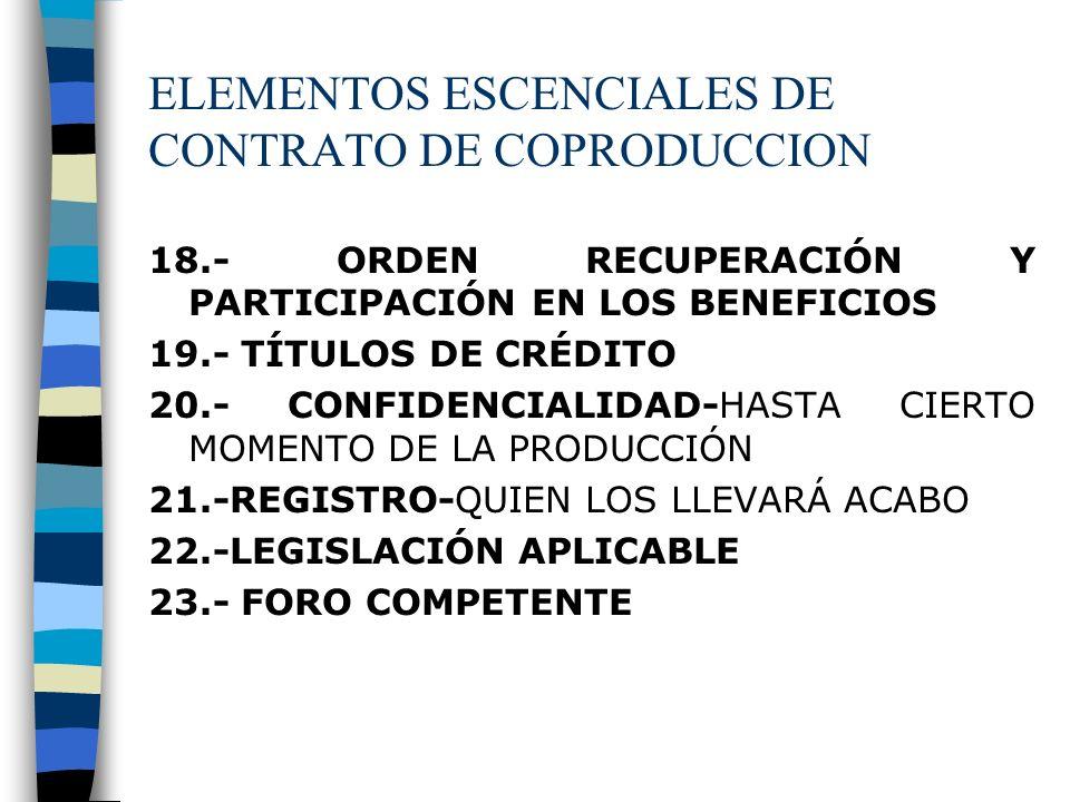ELEMENTOS ESCENCIALES DE CONTRATO DE COPRODUCCION 18.- ORDEN RECUPERACIÓN Y PARTICIPACIÓN EN LOS BENEFICIOS 19.- TÍTULOS DE CRÉDITO 20.- CONFIDENCIALI