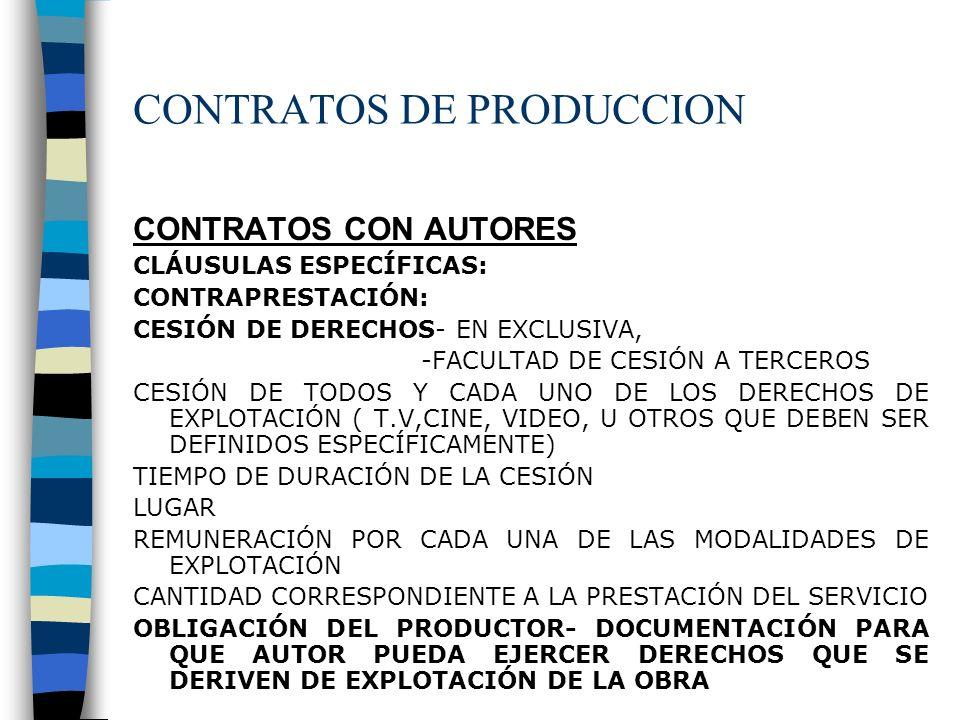 CONTRATOS DE PRODUCCION CONTRATOS CON AUTORES CLÁUSULAS ESPECÍFICAS: CONTRAPRESTACIÓN: CESIÓN DE DERECHOS- EN EXCLUSIVA, -FACULTAD DE CESIÓN A TERCERO