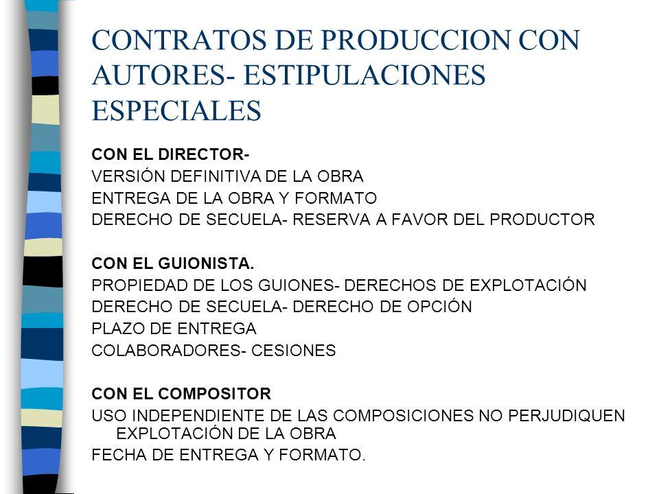 CONTRATOS DE PRODUCCION CON AUTORES- ESTIPULACIONES ESPECIALES CON EL DIRECTOR- VERSIÓN DEFINITIVA DE LA OBRA ENTREGA DE LA OBRA Y FORMATO DERECHO DE