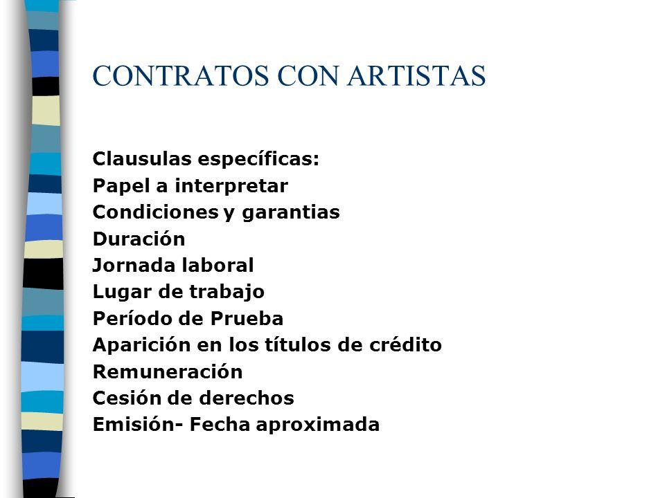 CONTRATOS CON ARTISTAS Clausulas específicas: Papel a interpretar Condiciones y garantias Duración Jornada laboral Lugar de trabajo Período de Prueba