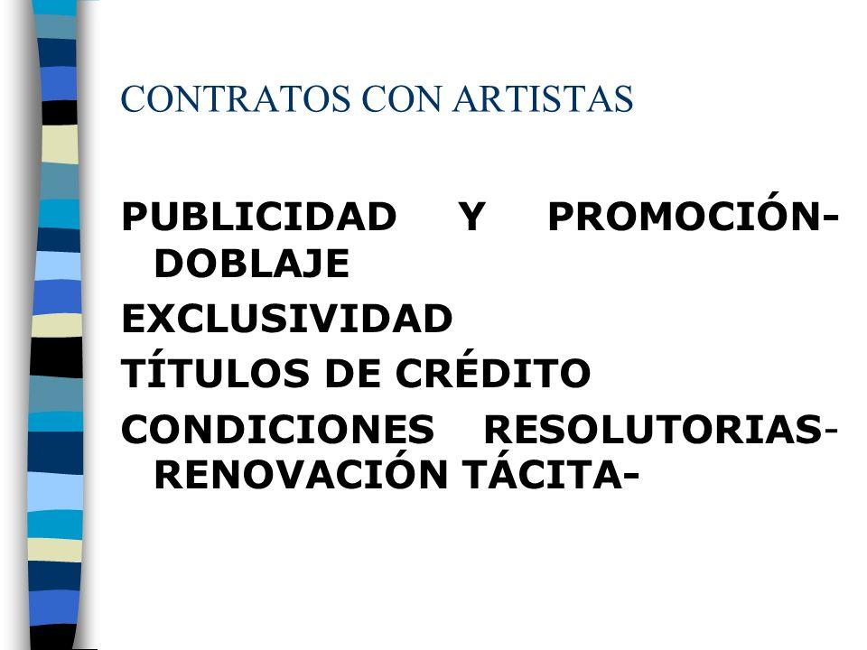 CONTRATOS CON ARTISTAS PUBLICIDAD Y PROMOCIÓN- DOBLAJE EXCLUSIVIDAD TÍTULOS DE CRÉDITO CONDICIONES RESOLUTORIAS- RENOVACIÓN TÁCITA-