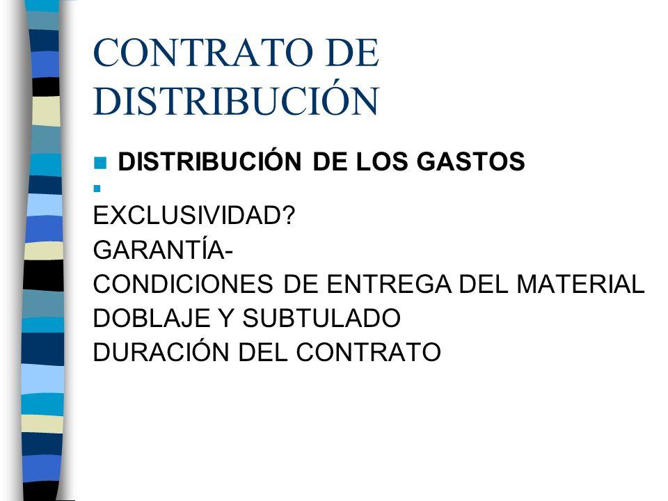 CONTRATO DE DISTRIBUCIÓN DISTRIBUCIÓN DE LOS GASTOS EXCLUSIVIDAD? GARANTÍA- CONDICIONES DE ENTREGA DEL MATERIAL DOBLAJE Y SUBTULADO DURACIÓN DEL CONTR