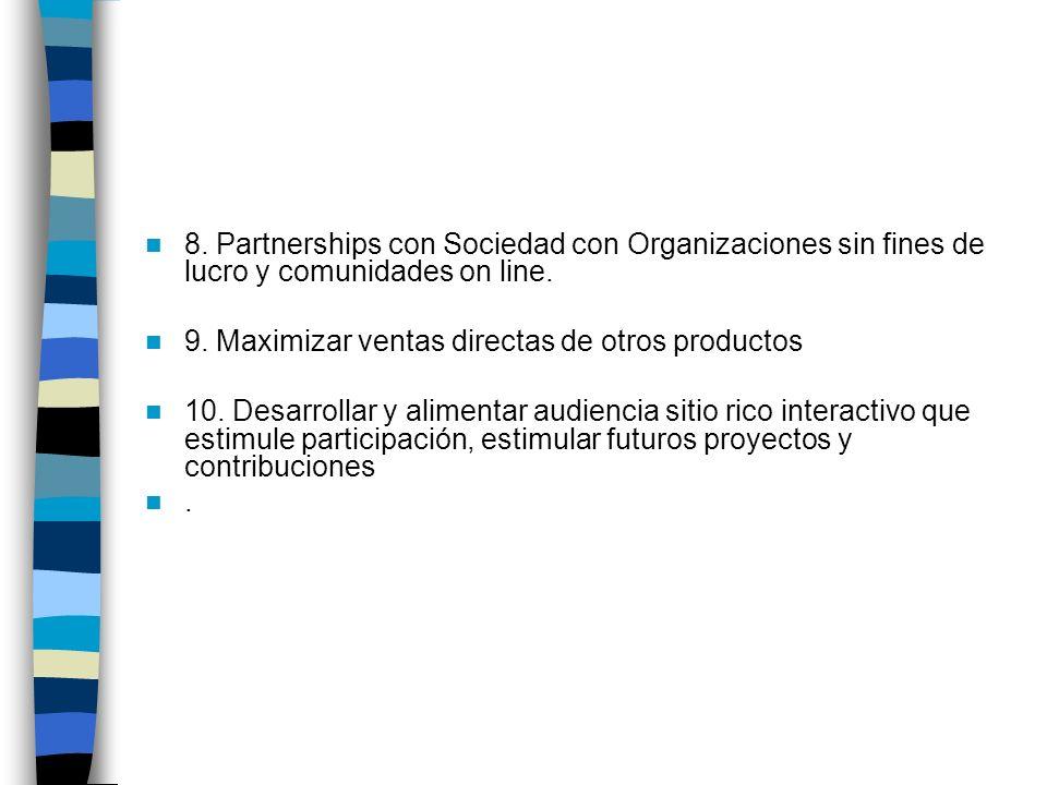 8. Partnerships con Sociedad con Organizaciones sin fines de lucro y comunidades on line. 9. Maximizar ventas directas de otros productos 10. Desarrol