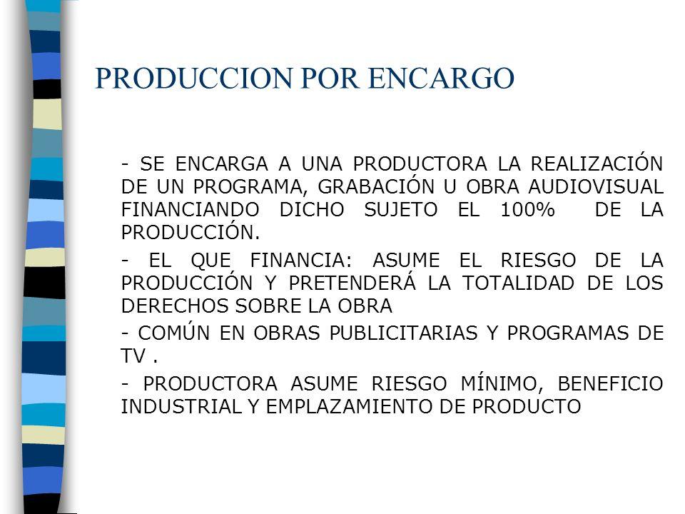 PRODUCCION POR ENCARGO - SE ENCARGA A UNA PRODUCTORA LA REALIZACIÓN DE UN PROGRAMA, GRABACIÓN U OBRA AUDIOVISUAL FINANCIANDO DICHO SUJETO EL 100% DE L