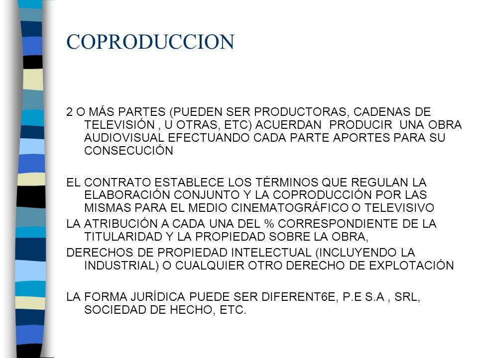 COPRODUCCION 2 O MÁS PARTES (PUEDEN SER PRODUCTORAS, CADENAS DE TELEVISIÓN, U OTRAS, ETC) ACUERDAN PRODUCIR UNA OBRA AUDIOVISUAL EFECTUANDO CADA PARTE