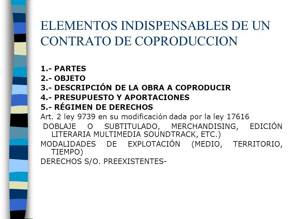 ELEMENTOS INDISPENSABLES DE UN CONTRATO DE COPRODUCCION 1.- PARTES 2.- OBJETO 3.- DESCRIPCIÓN DE LA OBRA A COPRODUCIR 4.- PRESUPUESTO Y APORTACIONES 5