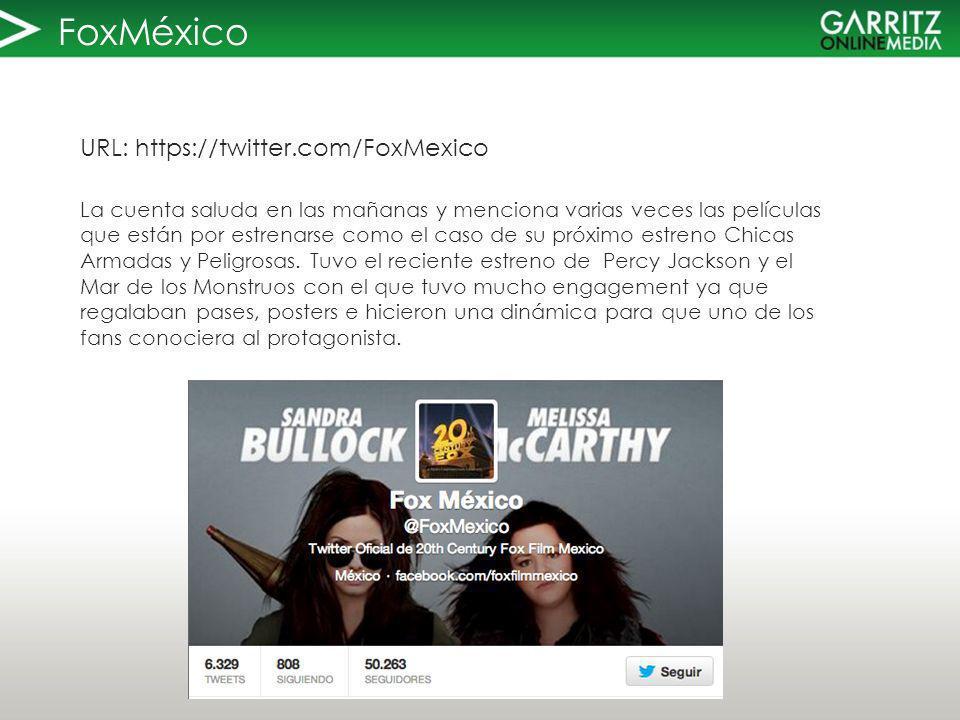 FoxMéxico URL: https://twitter.com/FoxMexico La cuenta saluda en las mañanas y menciona varias veces las películas que están por estrenarse como el caso de su próximo estreno Chicas Armadas y Peligrosas.