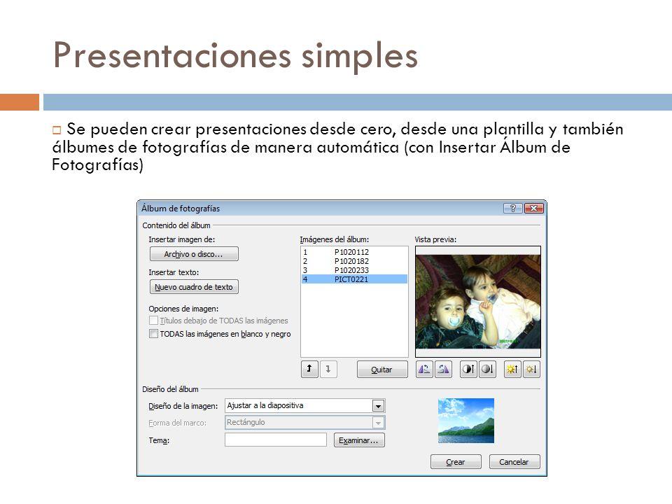 Presentaciones simples Se pueden crear presentaciones desde cero, desde una plantilla y también álbumes de fotografías de manera automática (con Inser