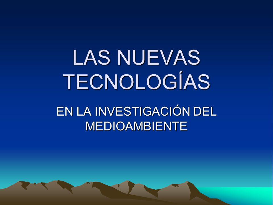 LAS NUEVAS TECNOLOGÍAS EN LA INVESTIGACIÓN DEL MEDIOAMBIENTE