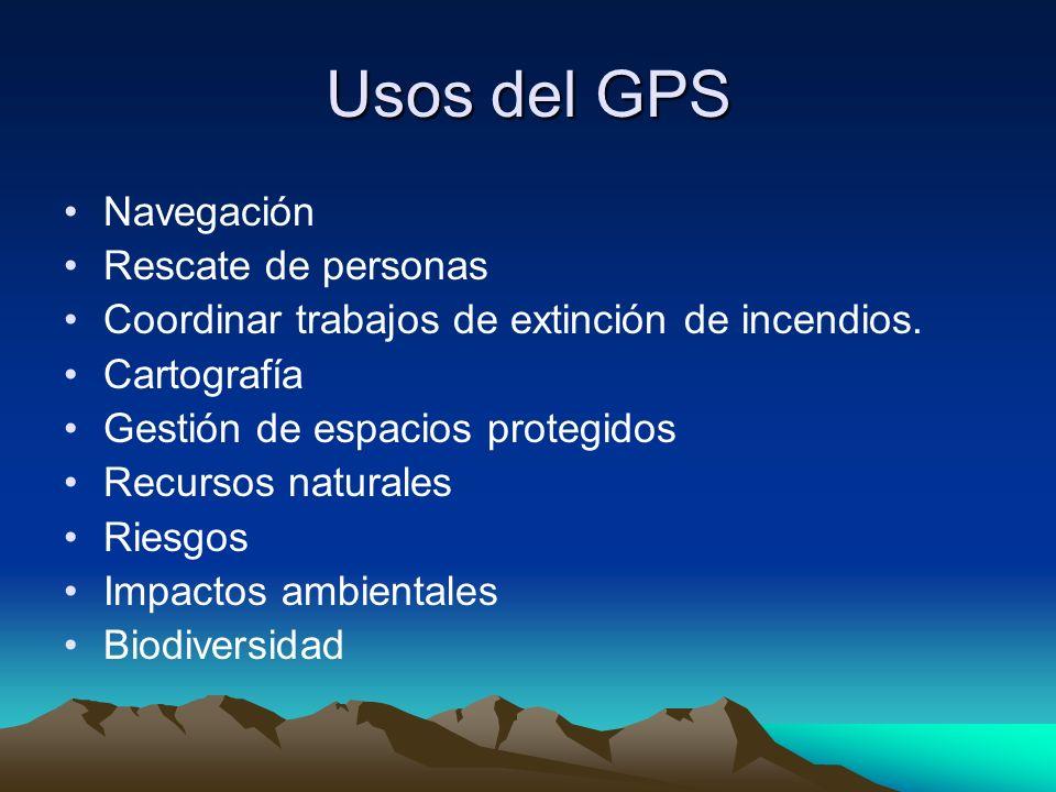 Usos del GPS Navegación Rescate de personas Coordinar trabajos de extinción de incendios. Cartografía Gestión de espacios protegidos Recursos naturale
