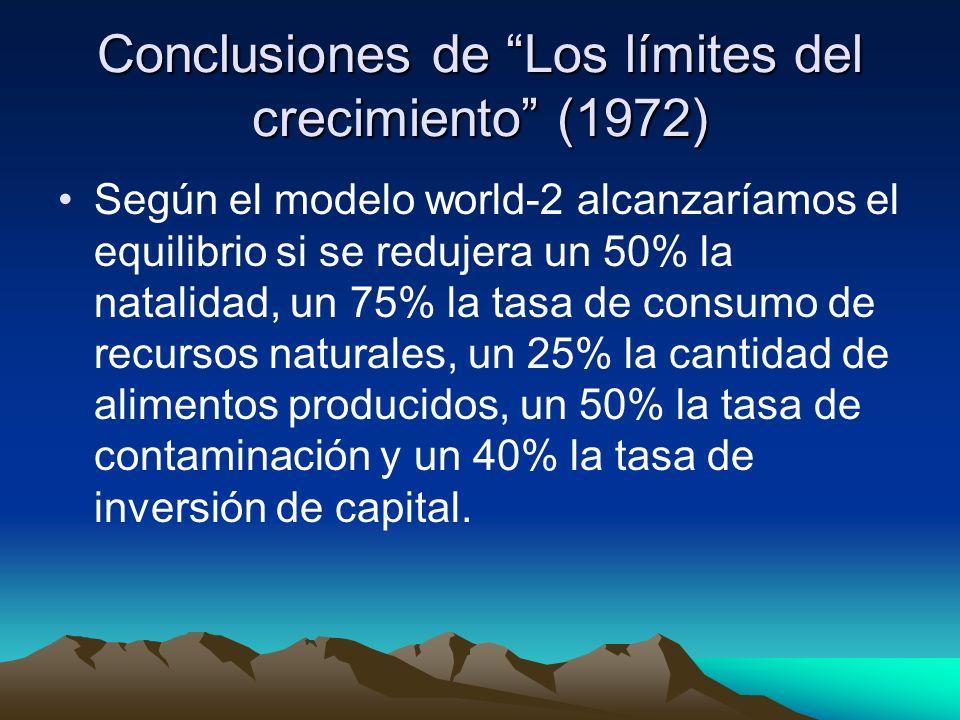 Conclusiones de Los límites del crecimiento (1972) Según el modelo world-2 alcanzaríamos el equilibrio si se redujera un 50% la natalidad, un 75% la tasa de consumo de recursos naturales, un 25% la cantidad de alimentos producidos, un 50% la tasa de contaminación y un 40% la tasa de inversión de capital.