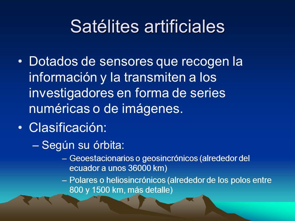 Satélites artificiales Dotados de sensores que recogen la información y la transmiten a los investigadores en forma de series numéricas o de imágenes.