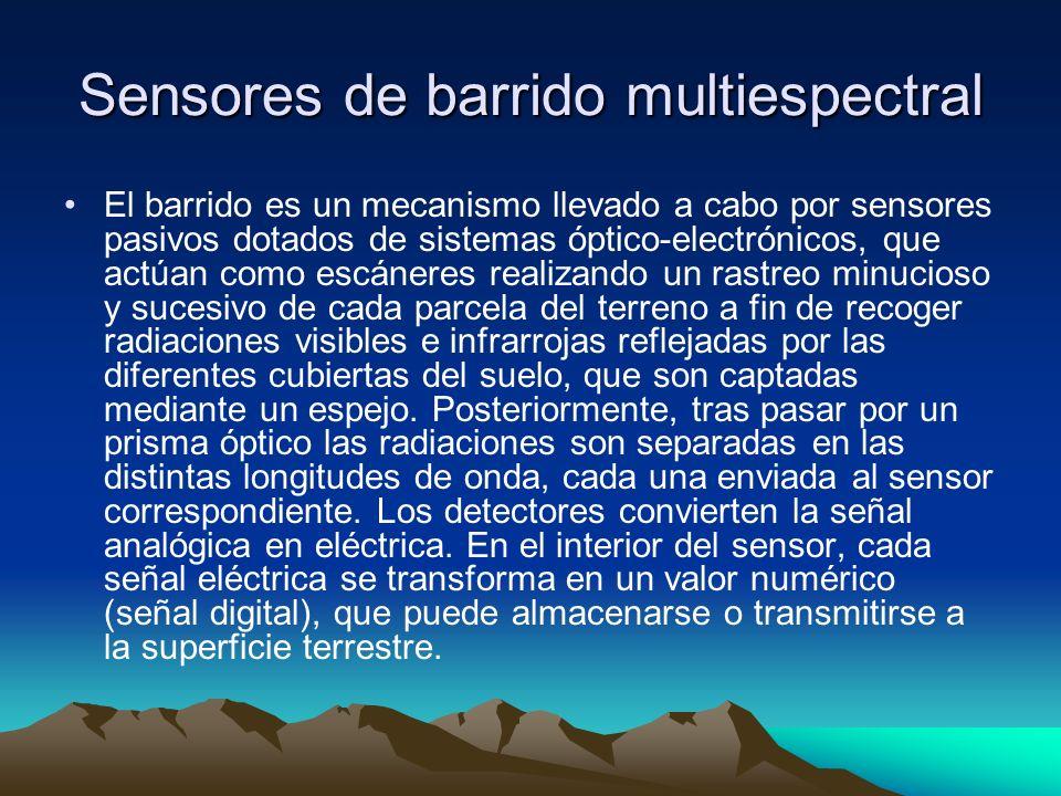 Sensores de barrido multiespectral El barrido es un mecanismo llevado a cabo por sensores pasivos dotados de sistemas óptico-electrónicos, que actúan