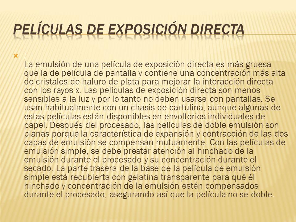 : La emulsión de una película de exposición directa es más gruesa que la de película de pantalla y contiene una concentración más alta de cristales de
