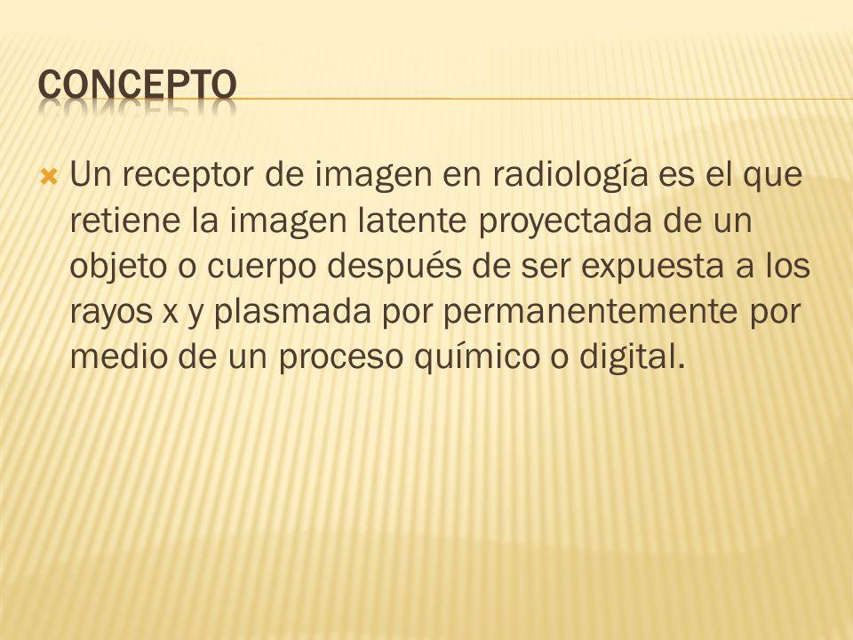 Un receptor de imagen en radiología es el que retiene la imagen latente proyectada de un objeto o cuerpo después de ser expuesta a los rayos x y plasm