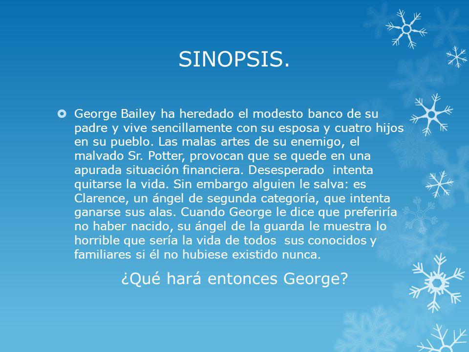 SINOPSIS. George Bailey ha heredado el modesto banco de su padre y vive sencillamente con su esposa y cuatro hijos en su pueblo. Las malas artes de su