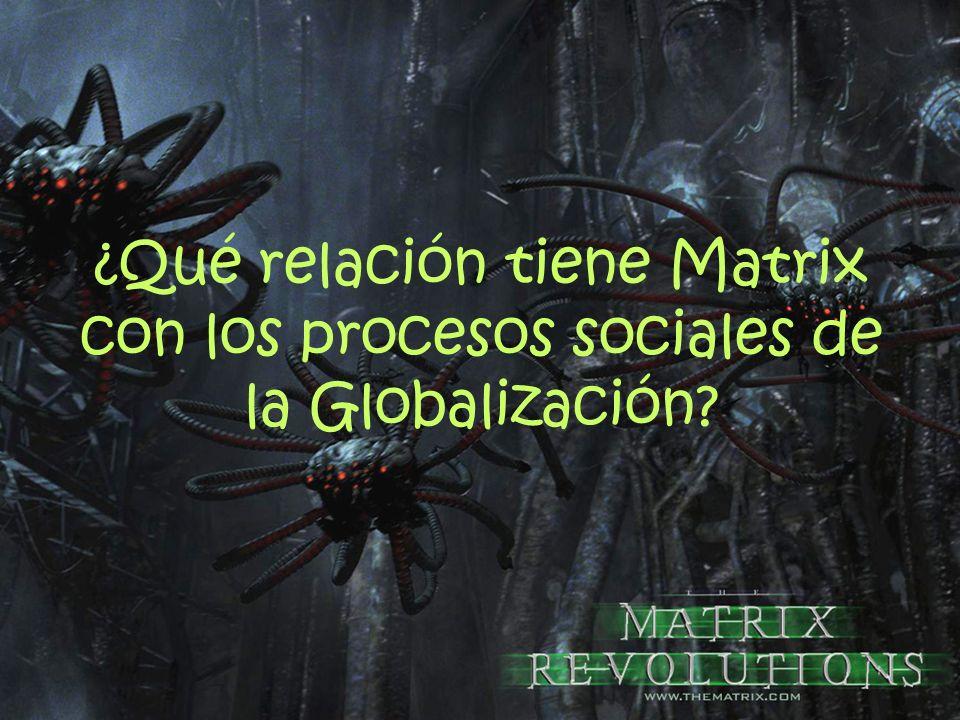 ¿Qué relación tiene Matrix con los procesos sociales de la Globalización?