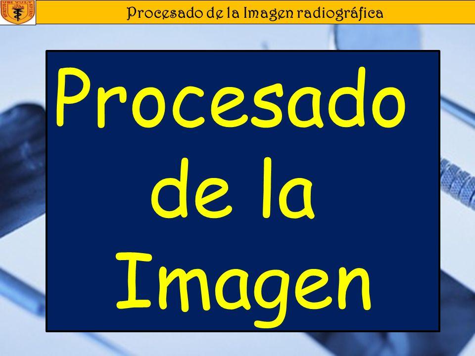 Procesado de la Imagen radiográfica Procesado de la Imagen Bibliografía Haring Joen, Jansen Laura. Radiología Dental: Principios y Técnicas. 2da Edici