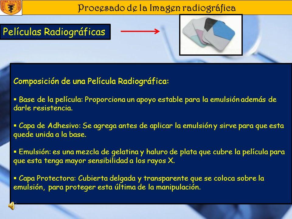 Procesado de la Imagen radiográfica Procesado de la Imagen Películas Radiográficas Solución Reveladora : contiene 4 ingredientes: Agente revelador: Causa la reducción química de los cristales de haluro de plata expuestos a plata ennegrecida.