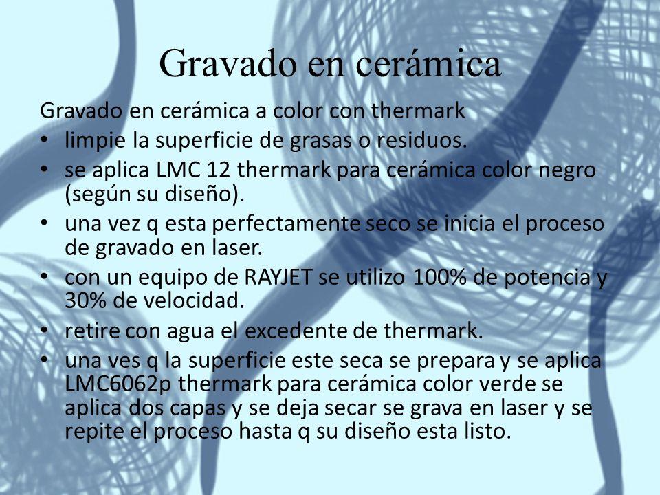 Gravado en cerámica Gravado en cerámica a color con thermark limpie la superficie de grasas o residuos. se aplica LMC 12 thermark para cerámica color