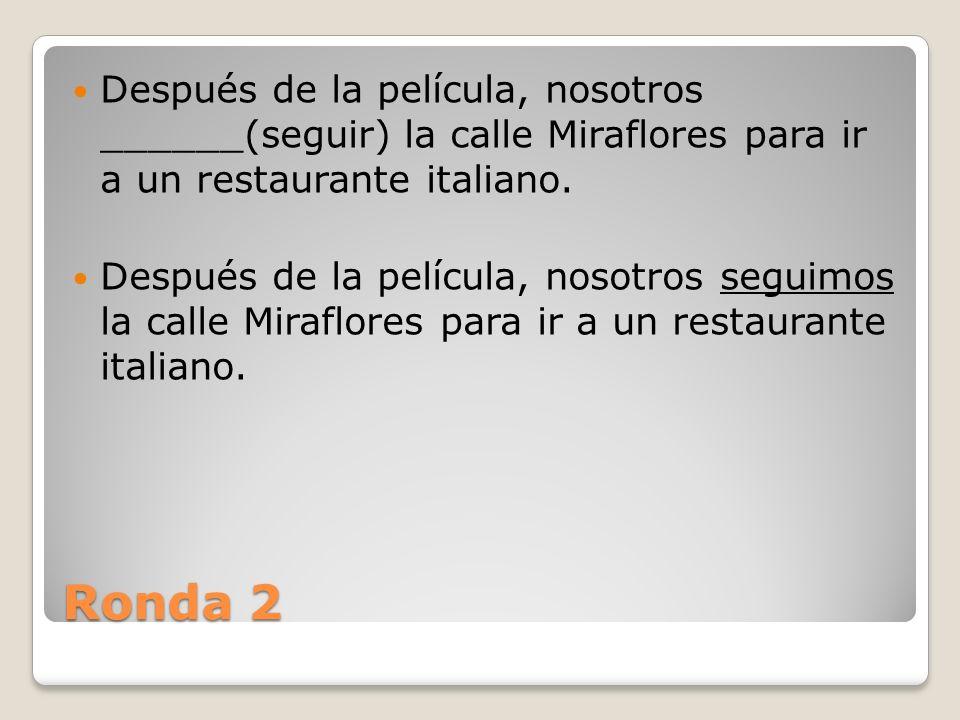 Ronda 2 Después de la película, nosotros ______(seguir) la calle Miraflores para ir a un restaurante italiano.