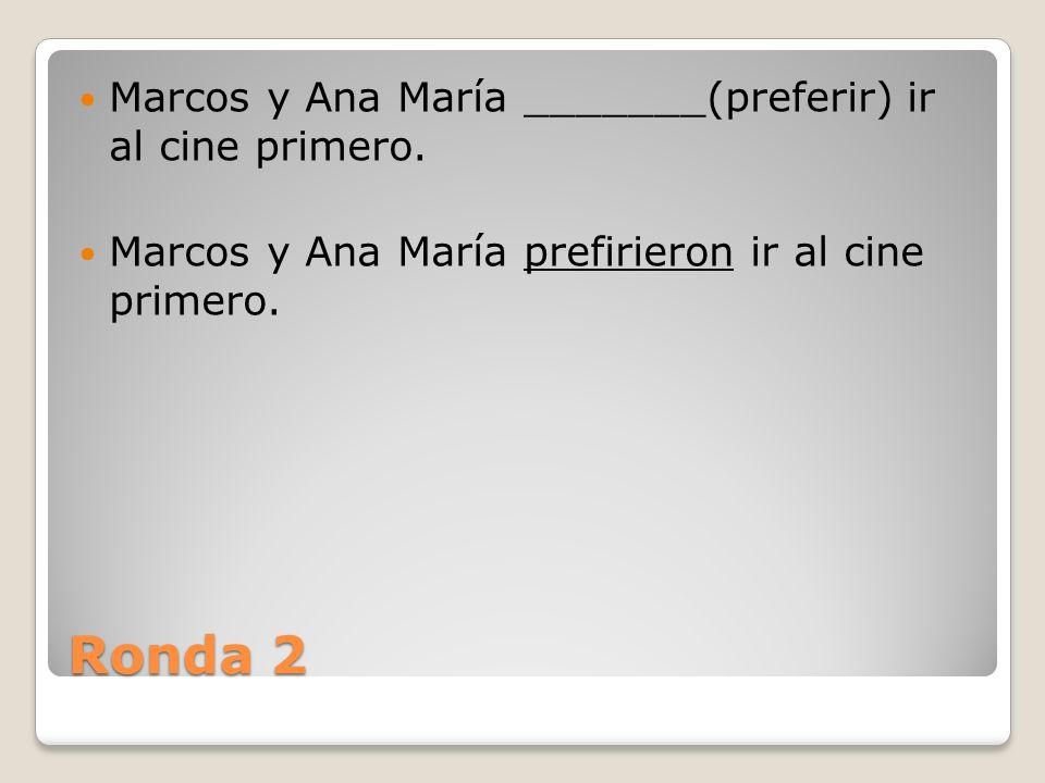 Ronda 2 Marcos y Ana María _______(preferir) ir al cine primero.