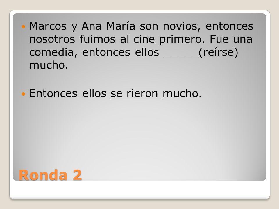 Ronda 2 Marcos y Ana María son novios, entonces nosotros fuimos al cine primero.