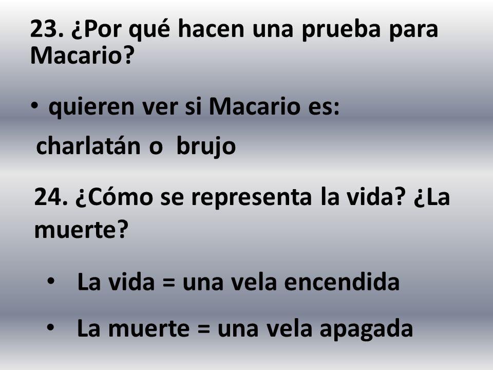 23. ¿Por qué hacen una prueba para Macario? quieren ver si Macario es: charlatán o brujo 24. ¿Cómo se representa la vida? ¿La muerte? La vida = una ve