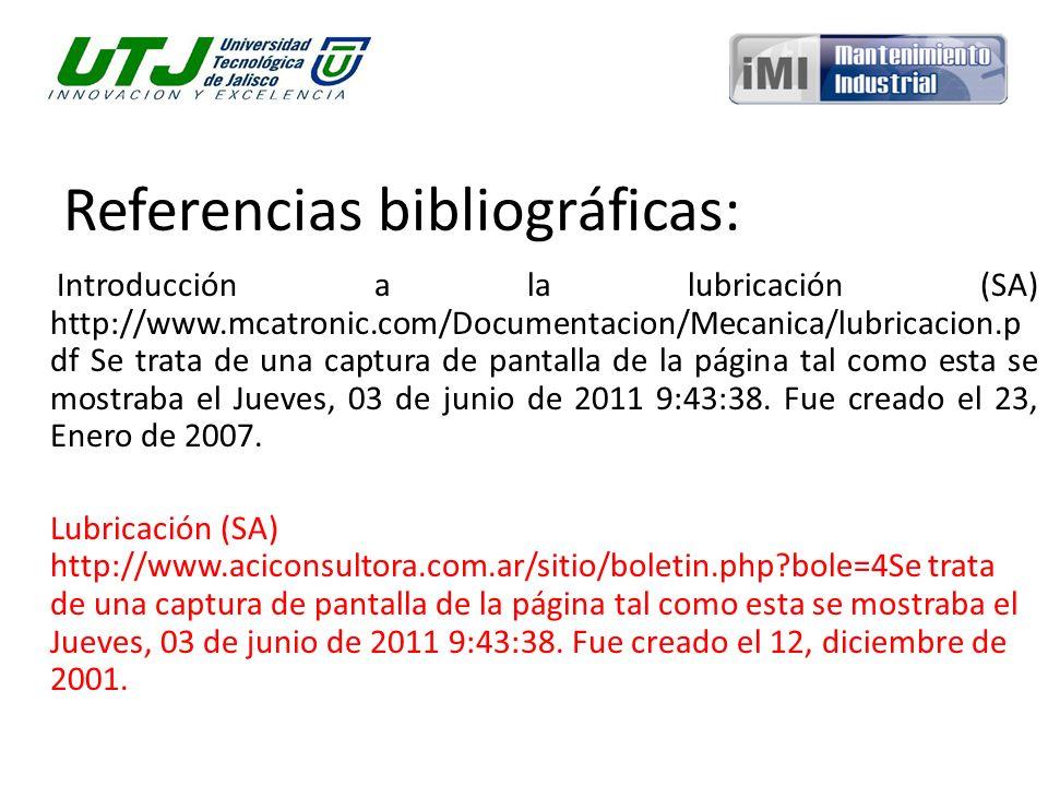 Referencias bibliográficas: Introducción a la lubricación (SA) http://www.mcatronic.com/Documentacion/Mecanica/lubricacion.p df Se trata de una captur