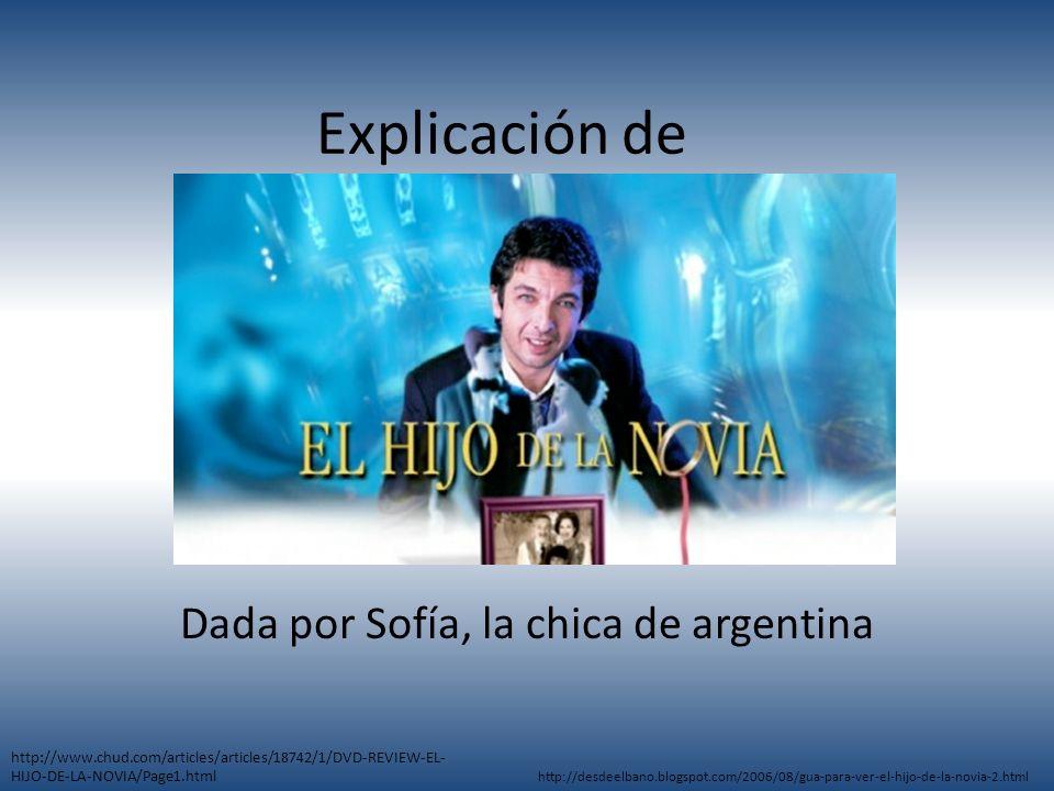 Explicación de Dada por Sofía, la chica de argentina http://www.chud.com/articles/articles/18742/1/DVD-REVIEW-EL- HIJO-DE-LA-NOVIA/Page1.html http://desdeelbano.blogspot.com/2006/08/gua-para-ver-el-hijo-de-la-novia-2.html