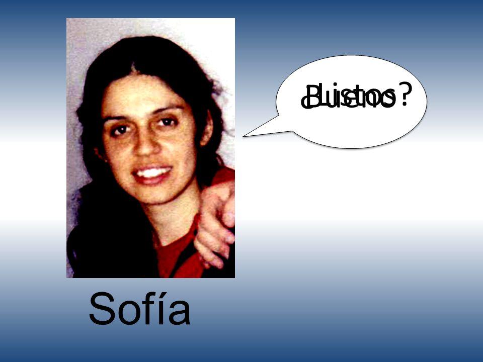 Bueno Sofía ¿Listos?
