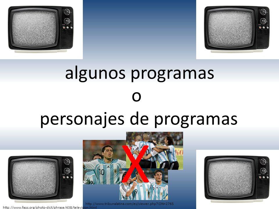 algunos programas o personajes de programas http://www.faqs.org/photo-dict/phrase/438/television.html http://www.tribunalatina.com/es/viewer.php?IDN=2765 X
