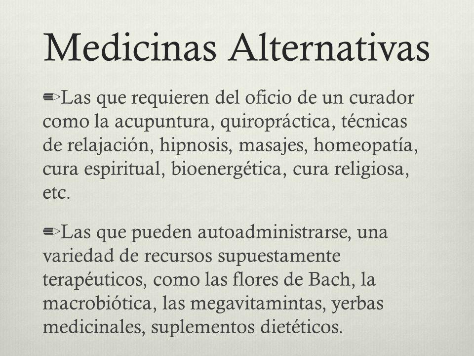 Medicinas Alternativas Las que requieren del oficio de un curador como la acupuntura, quiropráctica, técnicas de relajación, hipnosis, masajes, homeop