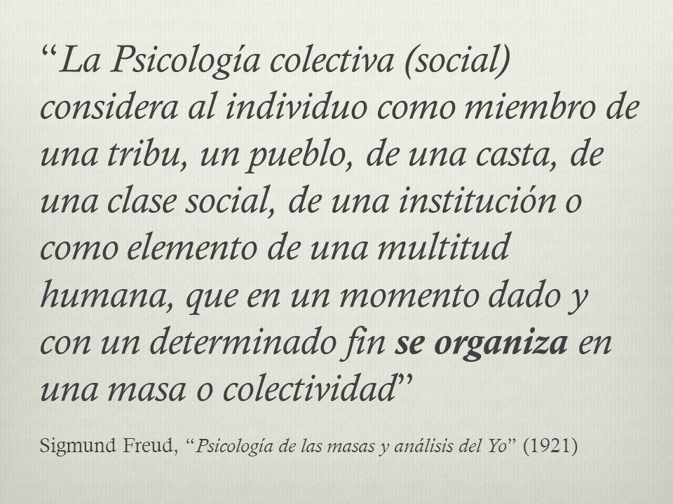 La Psicología colectiva (social) considera al individuo como miembro de una tribu, un pueblo, de una casta, de una clase social, de una institución o