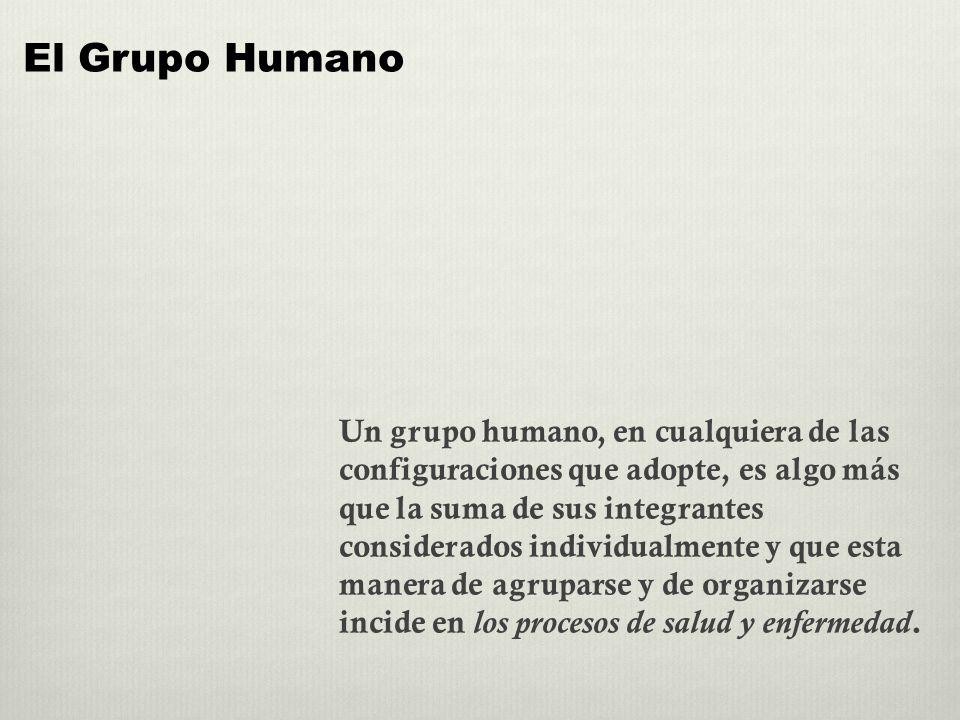 Un grupo humano, en cualquiera de las configuraciones que adopte, es algo más que la suma de sus integrantes considerados individualmente y que esta m