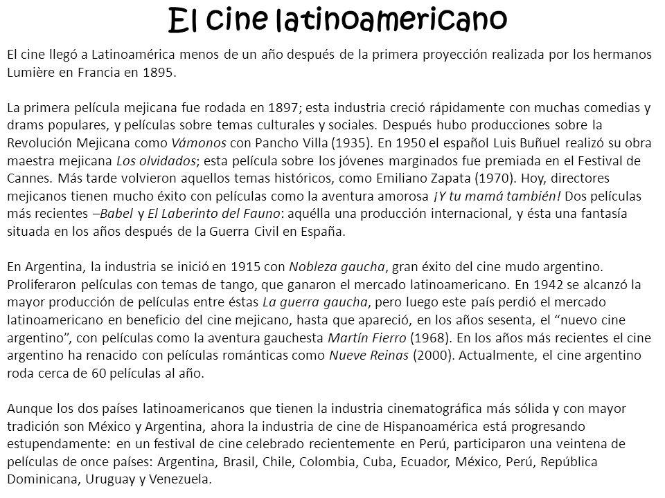 El cine latinoamericano El cine llegó a Latinoamérica menos de un año después de la primera proyección realizada por los hermanos Lumière en Francia e
