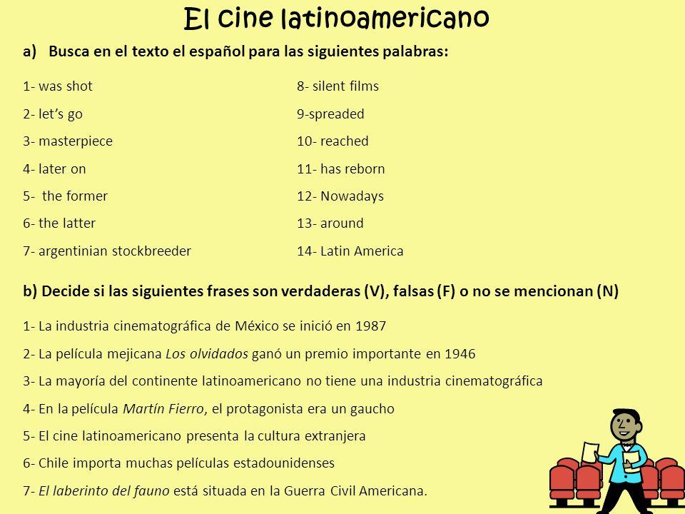 El cine latinoamericano a)Busca en el texto el español para las siguientes palabras: 1- was shot8- silent films 2- lets go9-spreaded 3- masterpiece10-