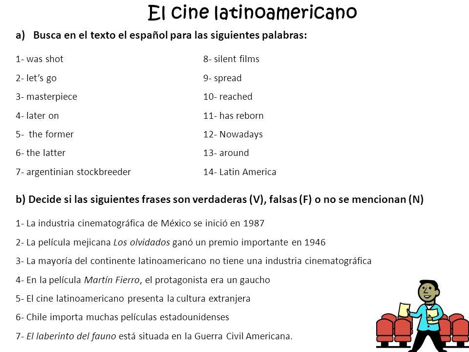 El cine latinoamericano a)Busca en el texto el español para las siguientes palabras: 1- was shot8- silent films 2- lets go9- spread 3- masterpiece10-