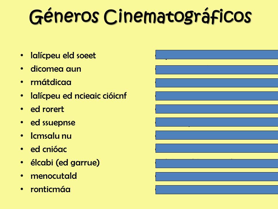 Géneros Cinematográficos lalícpeu eld soeet_____________________ dicomea aun_____________________ rmátdicaa_____________________ lalícpeu ed ncieaic cióicnf_____________________ ed rorert_____________________ ed ssuepnse_____________________ Icmsalu un_____________________ ed cnióac_____________________ élcabi (ed garrue)_____________________ menocutald_____________________ ronticmáa_____________________ Resuelve estos anagramas y después da un ejemplo para cada género: