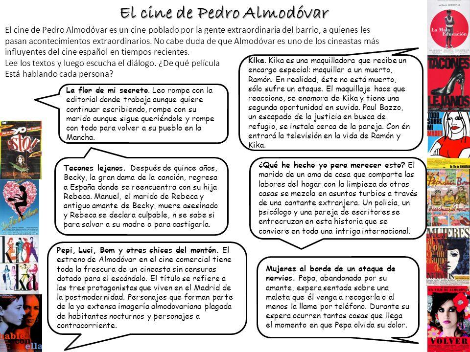 El cine de Pedro Almodóvar El cine de Pedro Almodóvar es un cine poblado por la gente extraordinaria del barrio, a quienes les pasan acontecimientos e