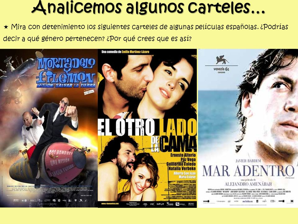 Analicemos algunos carteles… Mira con detenimiento los siguientes carteles de algunas películas españolas. ¿Podrías decir a qué género pertenecen? ¿Po