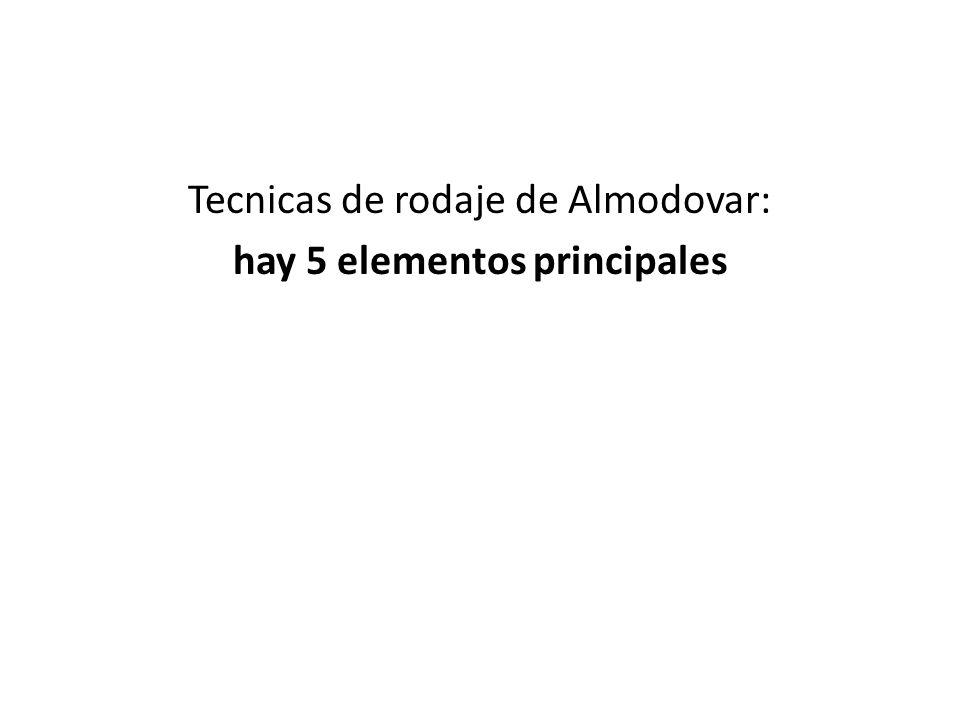 Tecnicas de rodaje de Almodovar: hay 5 elementos principales