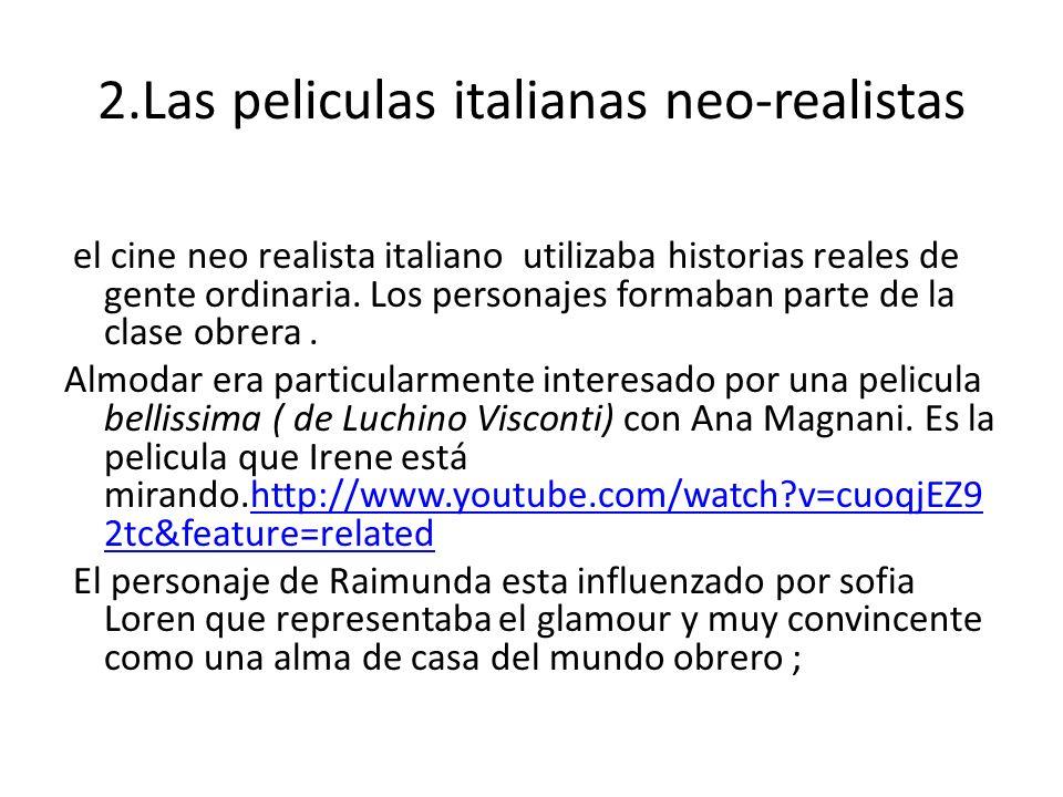 2.Las peliculas italianas neo-realistas el cine neo realista italiano utilizaba historias reales de gente ordinaria. Los personajes formaban parte de