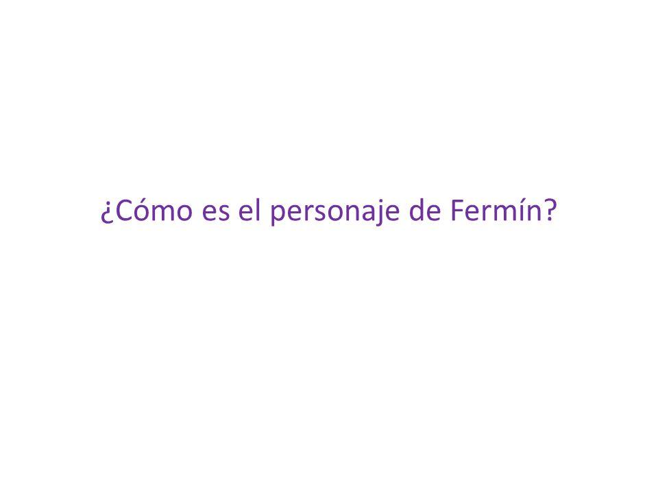 ¿Cómo es el personaje de Fermín