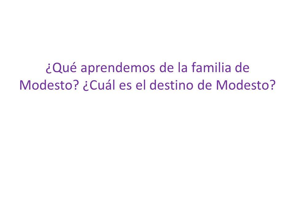 ¿Qué aprendemos de la familia de Modesto ¿Cuál es el destino de Modesto